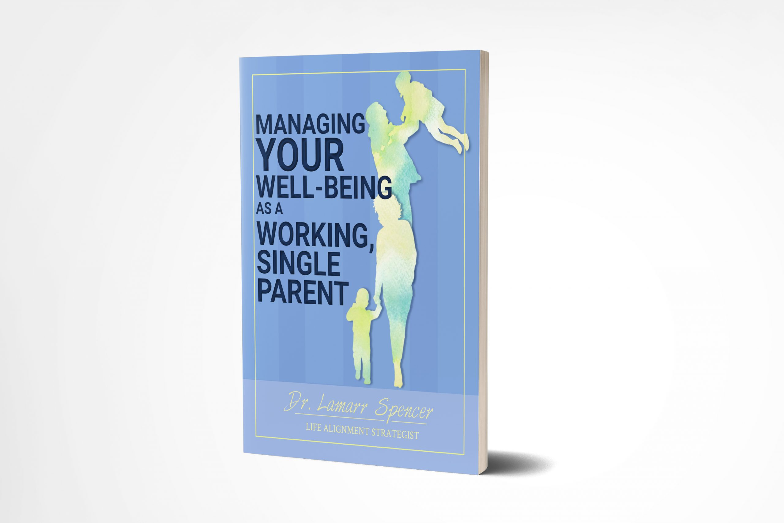Managing Your Well-Being as a Working, Single Parent-Paperback